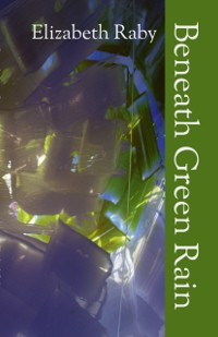 Elizabeth Raby | Beneath Green Rain