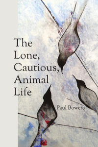 Paul Bowers | The Lone, Cautious, Animal Life